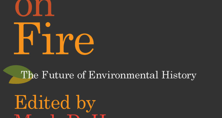 Field On Fire The Future Of Environmental History Planet Weekly